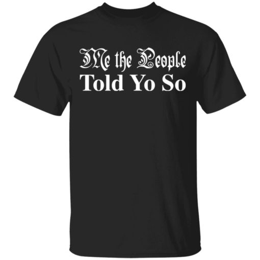 Me the people told you so shirt $19.95 redirect03292021050346