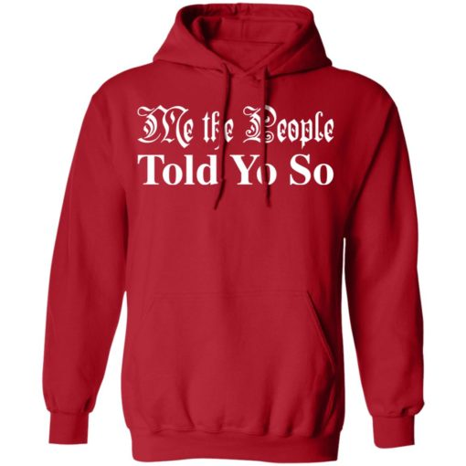 Me the people told you so shirt $19.95 redirect03292021050346 7