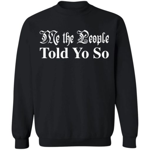 Me the people told you so shirt $19.95 redirect03292021050346 8