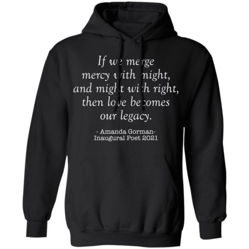 Amanda Gorman if we merge mercy with might and might with right shirt $19.95 redirect03302021020351 6