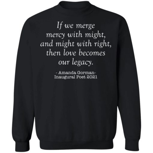 Amanda Gorman if we merge mercy with might and might with right shirt $19.95 redirect03302021020351 8