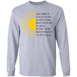 For there is always light, if only we're brave enough to see it shirt $19.95 redirect04022021000431 1