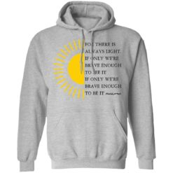 For there is always light, if only we're brave enough to see it shirt $19.95 redirect04022021000431 3