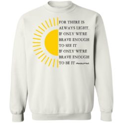 For there is always light, if only we're brave enough to see it shirt $19.95 redirect04022021000431 6