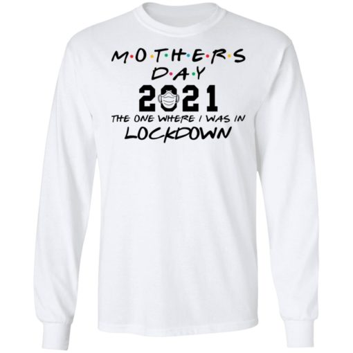 Mothers day 2021 the one where i was in lockdown shirt $19.95 redirect04022021030433 5