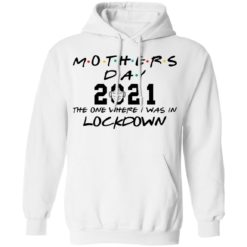 Mothers day 2021 the one where i was in lockdown shirt $19.95 redirect04022021030433 7
