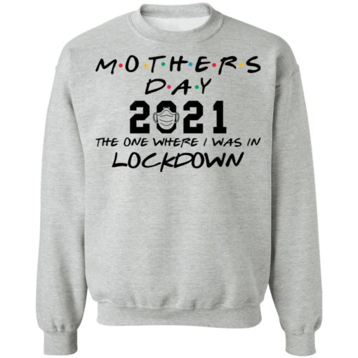 Mothers day 2021 the one where i was in lockdown shirt $19.95 redirect04022021030433 8