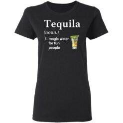 Tequila noun magic water for fun people shirt $19.95 redirect04022021220451 2