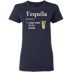 Tequila noun magic water for fun people shirt $19.95 redirect04022021220451 3