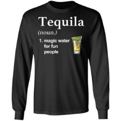 Tequila noun magic water for fun people shirt $19.95 redirect04022021220451 4
