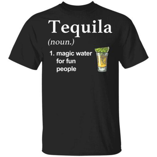 Tequila noun magic water for fun people shirt $19.95 redirect04022021220451