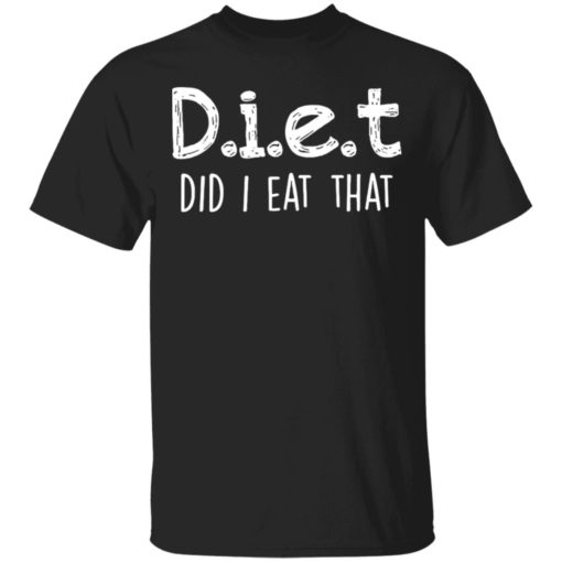 Diet did I eat that shirt $19.95 redirect04042021230442