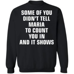 Some of you didn't tell Maria to count you in and it shows shirt $19.95 redirect04042021230456 8