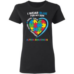 I wear blue for my son love hope faith support autism awareness shirt $19.95 redirect04052021040431 2