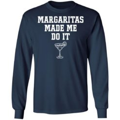 Margaritas make me do it shirt $19.95 redirect04062021230407 3