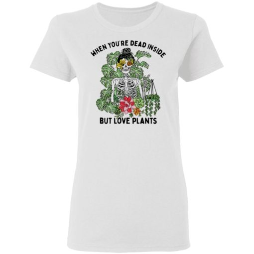 Skeleton when you're dead inside but love plants shirt $19.95 redirect04072021230453 1