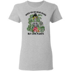 Skeleton when you're dead inside but love plants shirt $19.95 redirect04072021230453 2
