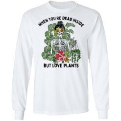 Skeleton when you're dead inside but love plants shirt $19.95 redirect04072021230453 4