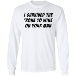 I survived the 'rona to wine on your man shirt $19.95 redirect04082021230413