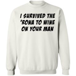 I survived the 'rona to wine on your man shirt $19.95 redirect04082021230413 4