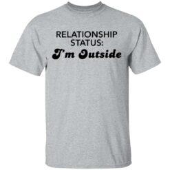 Relationship status I'm outside shirt $19.95 redirect04082021230424 1