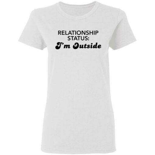 Relationship status I'm outside shirt $19.95 redirect04082021230424 2