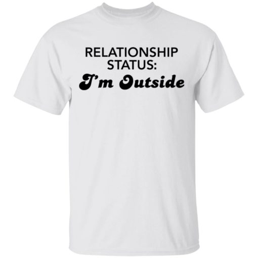 Relationship status I'm outside shirt $19.95 redirect04082021230424