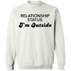 Relationship status I'm outside shirt $19.95 redirect04082021230424 9