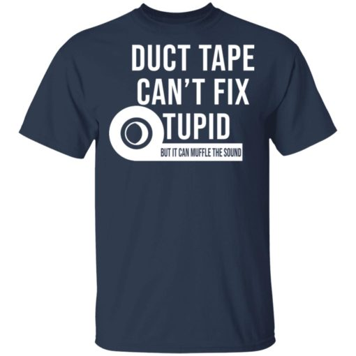 Duct tape can't fix stupid but it can muffle the sound shirt $19.95 redirect04092021040448 1