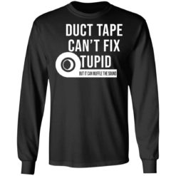 Duct tape can't fix stupid but it can muffle the sound shirt $19.95 redirect04092021040448 4