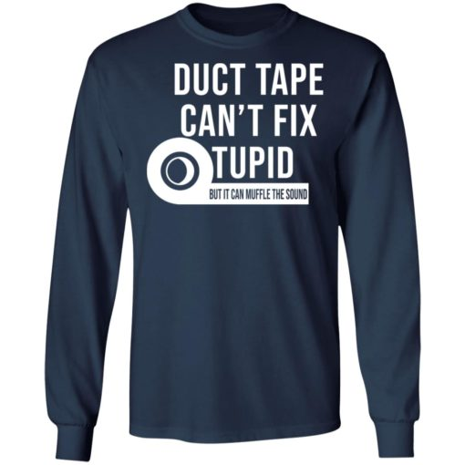 Duct tape can't fix stupid but it can muffle the sound shirt $19.95 redirect04092021040448 5