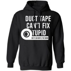 Duct tape can't fix stupid but it can muffle the sound shirt $19.95 redirect04092021040448 6