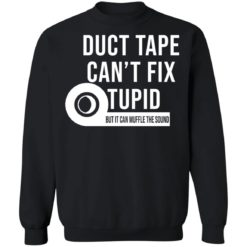 Duct tape can't fix stupid but it can muffle the sound shirt $19.95 redirect04092021040448 8