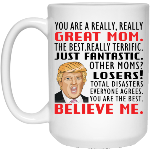 Donald Trump you are a really really great mom the best really terrific mug $14.95 redirect04092021050415 2