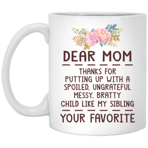 Dear mom thanks for putting up with a spoiled mug $14.95 redirect04092021050439
