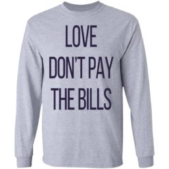 Love don't pay the bills shirt $19.95 redirect04102021210452 4