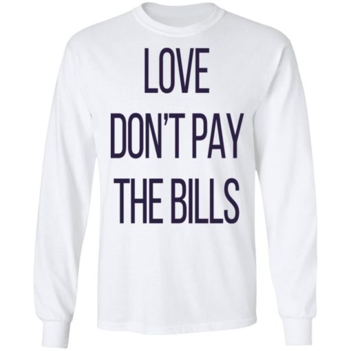 Love don't pay the bills shirt $19.95 redirect04102021210452 5