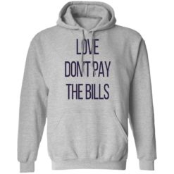 Love don't pay the bills shirt $19.95 redirect04102021210452 6
