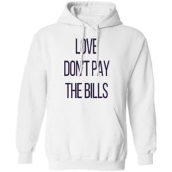 Love don't pay the bills shirt $19.95 redirect04102021210452 7