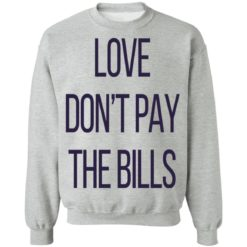 Love don't pay the bills shirt $19.95 redirect04102021210452 8
