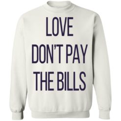 Love don't pay the bills shirt $19.95 redirect04102021210452 9