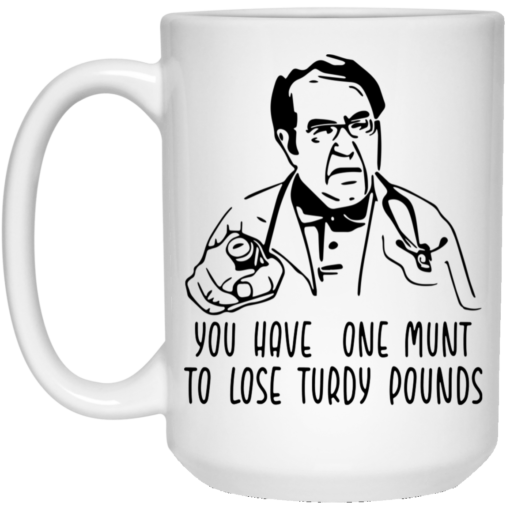 Dr Now you have one munt to lose turdy pounds mug $14.95 redirect04122021010451 2