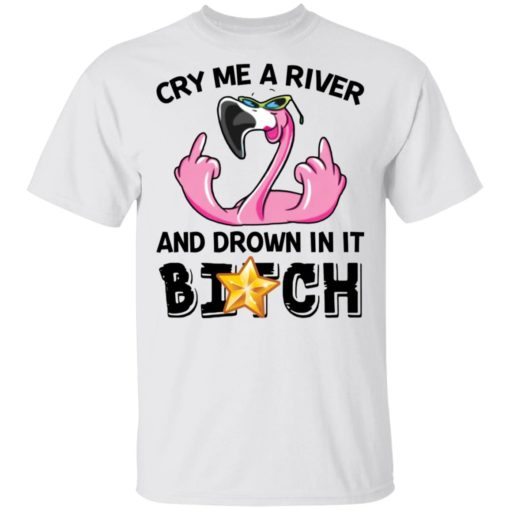 Flamingo cry me a river and brown in it bitch shirt $19.95 redirect04122021030414
