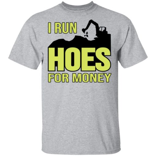Excavator i run hoes for money shirt $19.95 redirect04122021030423 1