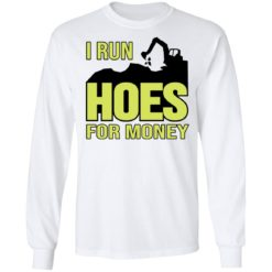 Excavator i run hoes for money shirt $19.95 redirect04122021030423 5