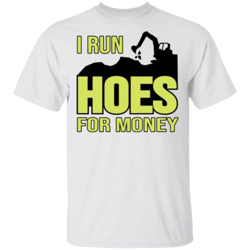 Excavator i run hoes for money shirt $19.95 redirect04122021030423
