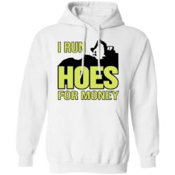 Excavator i run hoes for money shirt $19.95 redirect04122021030423 7