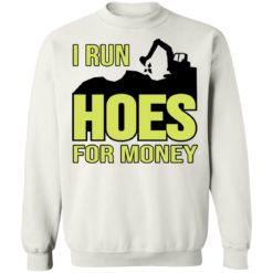 Excavator i run hoes for money shirt $19.95 redirect04122021030423 9