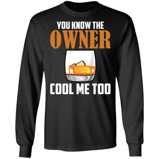 Drink you know the owner cool me too shirt $19.95 redirect04122021040415 4