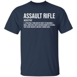 Assault rifle adjective a political term used by idiots to describe a small arms rifle shirt $19.95 redirect04132021010414 1
